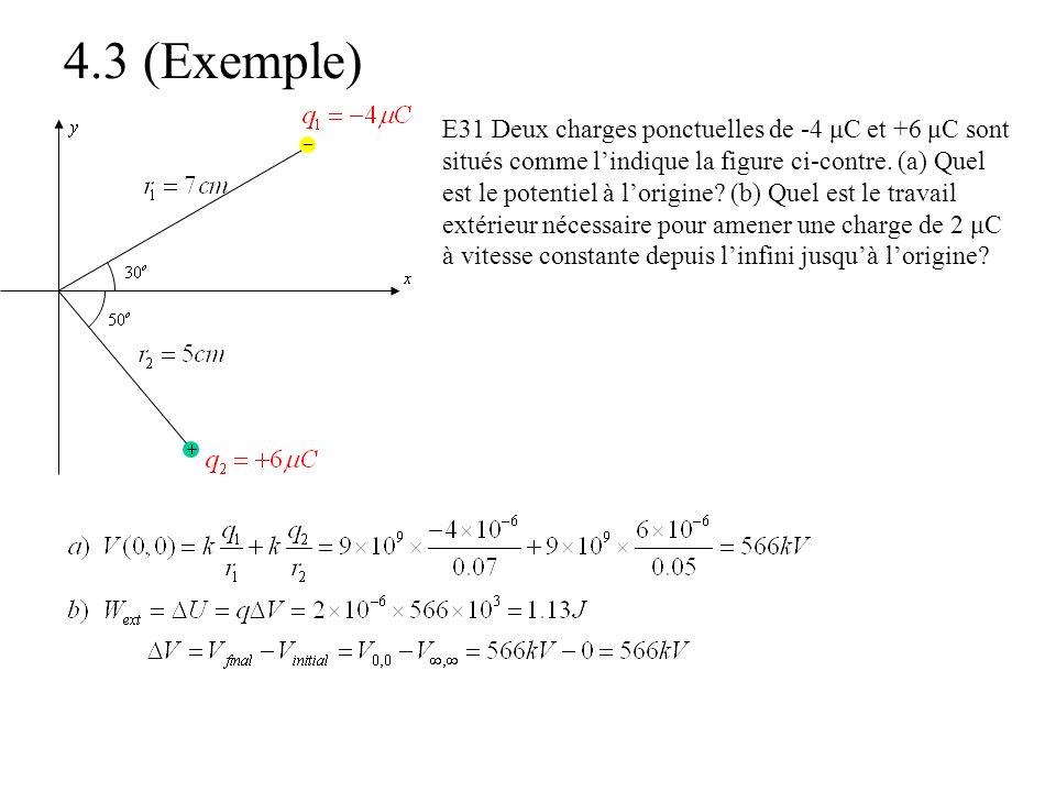 4.3 (Exemple) E31 Deux charges ponctuelles de -4 μC et +6 μC sont situés comme lindique la figure ci-contre. (a) Quel est le potentiel à lorigine? (b)