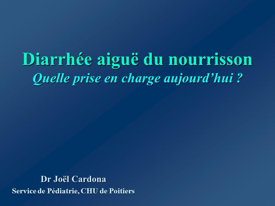 Diarrhée aiguë du nourrisson Quelle prise en charge aujourdhui ? Dr Joël Cardona Service de Pédiatrie, CHU de Poitiers