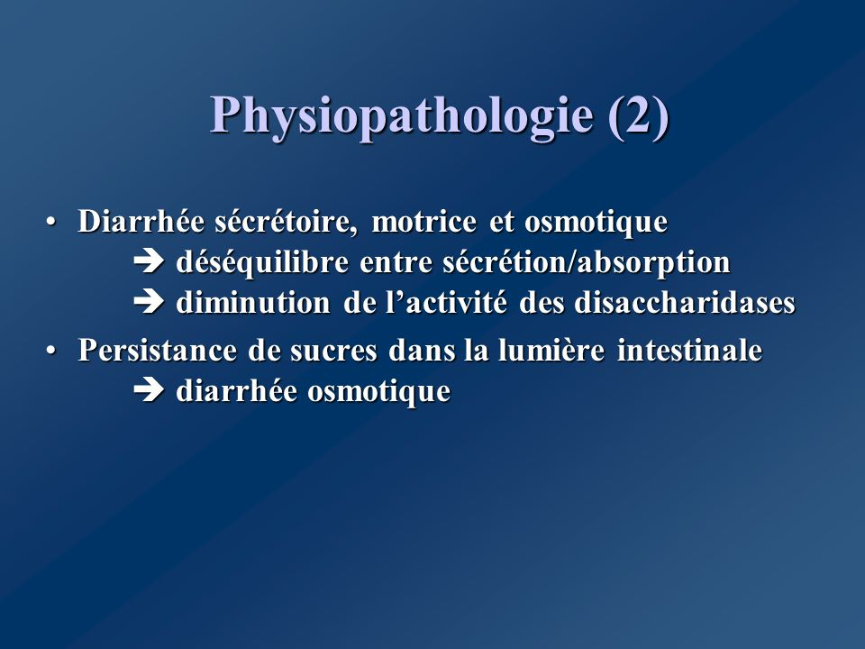 Physiopathologie (2) Diarrhée sécrétoire, motrice et osmotique déséquilibre entre sécrétion/absorption diminution de lactivité des disaccharidasesDiar