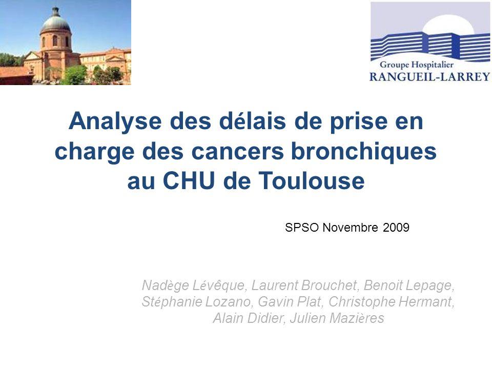 Analyse des d é lais de prise en charge des cancers bronchiques au CHU de Toulouse Nad è ge L é vêque, Laurent Brouchet, Benoit Lepage, St é phanie Lo