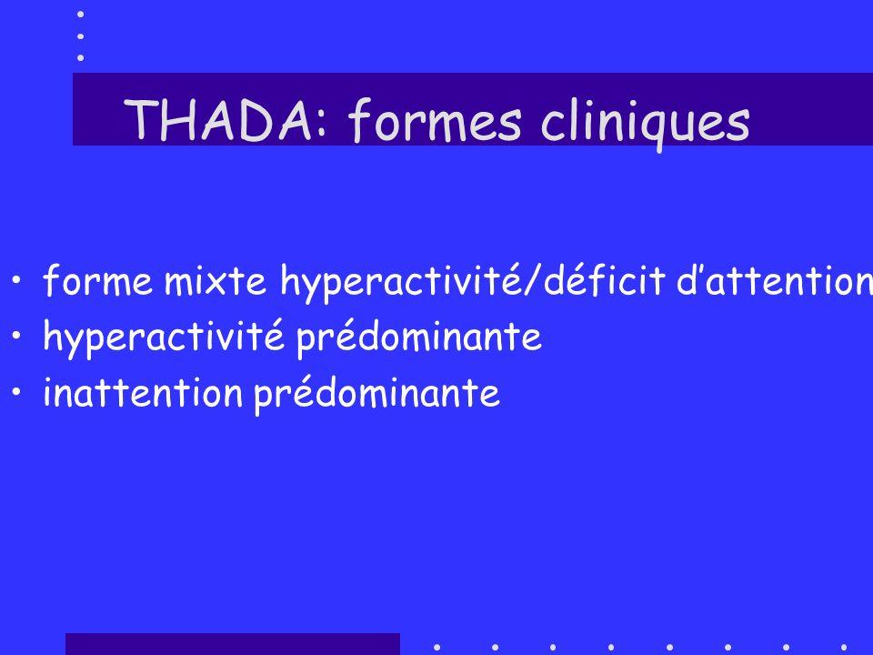 THADA: formes cliniques forme mixte hyperactivité/déficit dattention hyperactivité prédominante inattention prédominante