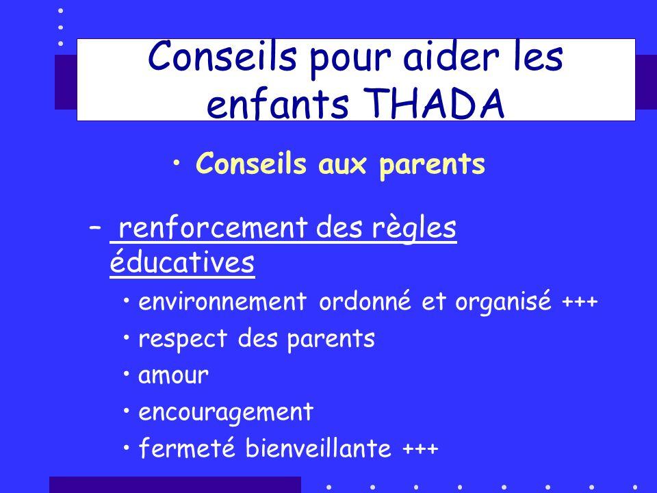 Conseils pour aider les enfants THADA Conseils aux parents – renforcement des règles éducatives environnement ordonné et organisé +++ respect des pare