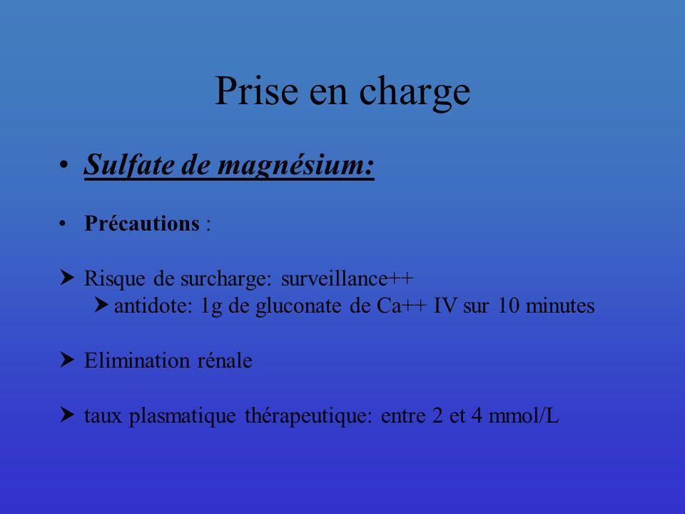 Prise en charge Sulfate de magnésium: Précautions : Risque de surcharge: surveillance++ antidote: 1g de gluconate de Ca++ IV sur 10 minutes Eliminatio