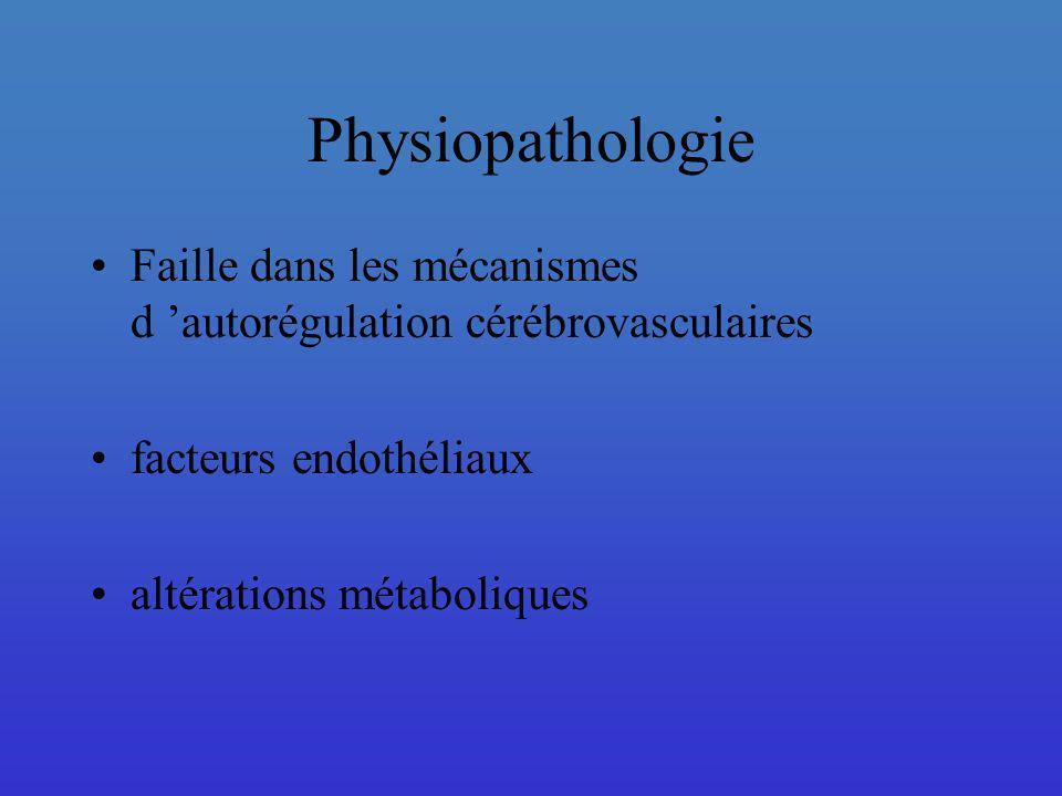 Physiopathologie Faille dans les mécanismes d autorégulation cérébrovasculaires facteurs endothéliaux altérations métaboliques