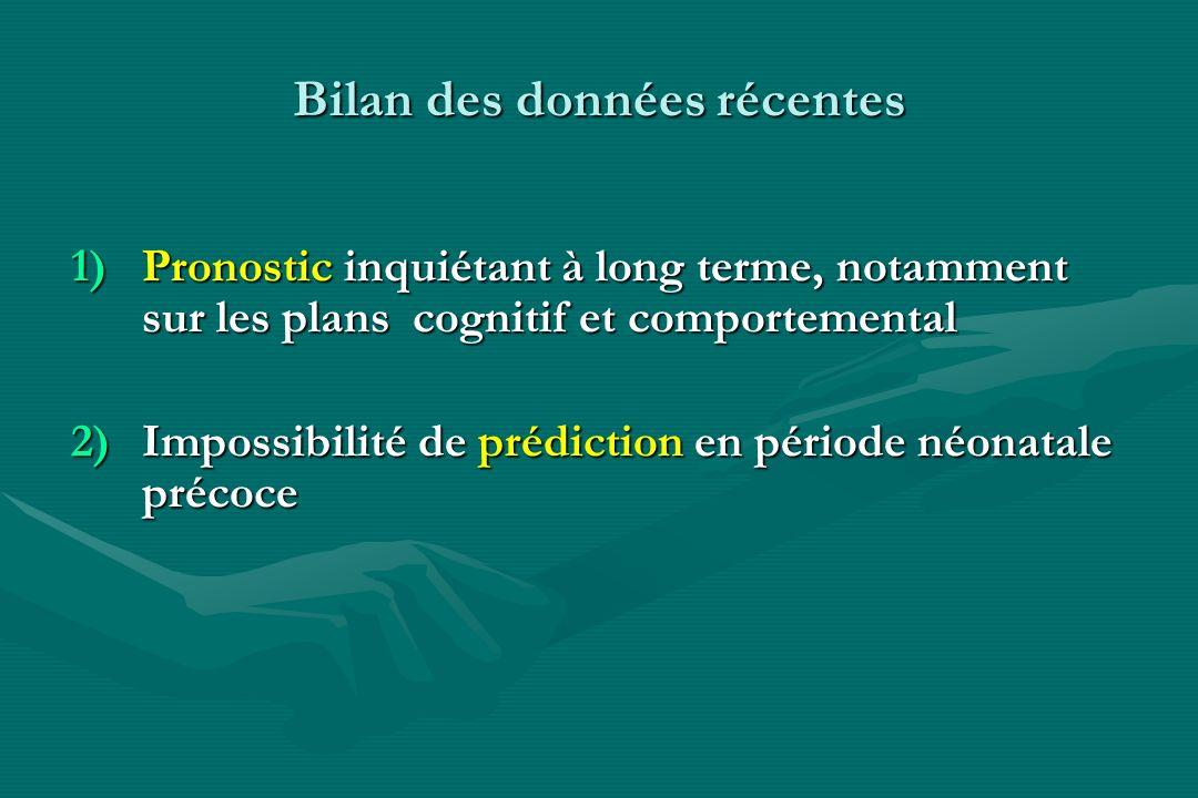 Bilan des données récentes 1)Pronostic inquiétant à long terme, notamment sur les plans cognitif et comportemental 2)Impossibilité de prédiction en pé