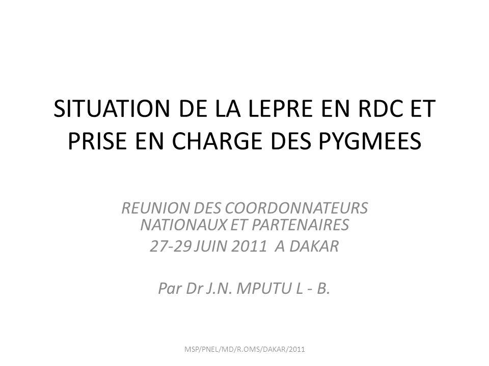 SITUATION DE LA LEPRE EN RDC ET PRISE EN CHARGE DES PYGMEES REUNION DES COORDONNATEURS NATIONAUX ET PARTENAIRES 27-29 JUIN 2011 A DAKAR Par Dr J.N.