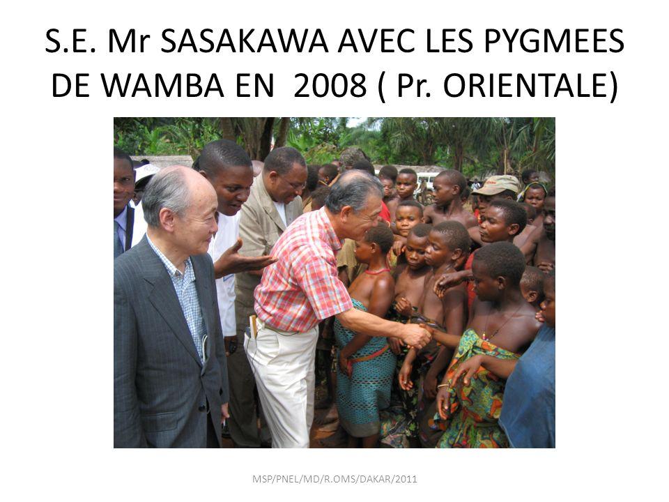 S.E. Mr SASAKAWA AVEC LES PYGMEES DE WAMBA EN 2008 ( Pr. ORIENTALE) MSP/PNEL/MD/R.OMS/DAKAR/2011