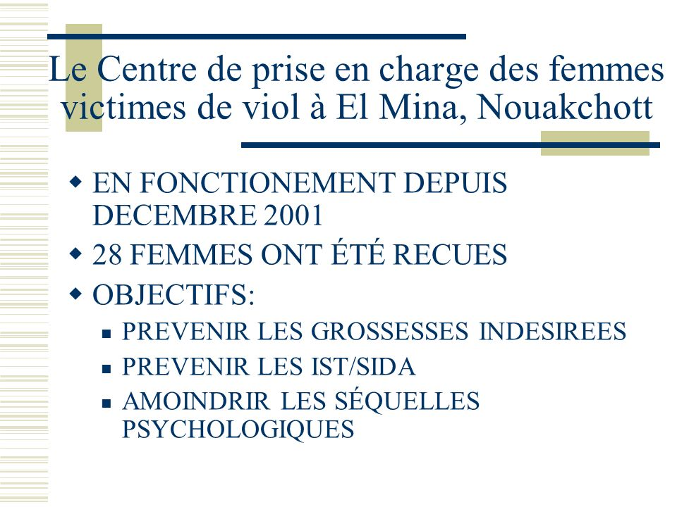 Le Centre de prise en charge à El Mina ACTIVITÉS ENVISAGÉES: TRAITEMENT CURATIF: PRISE EN CHARGE DE LURGENCE PRISE EN CHARGE DES IST ORDONNANCE POUR LA PILULE DU LENDEMAIN ACCOMPAGNEMENT POUR LE DEPISTAGE VIH/SIDA SOUTIEN PSYCHOLOGIQUE: POUR LA VICTIME COUNSELLING POUR LES PARENTS