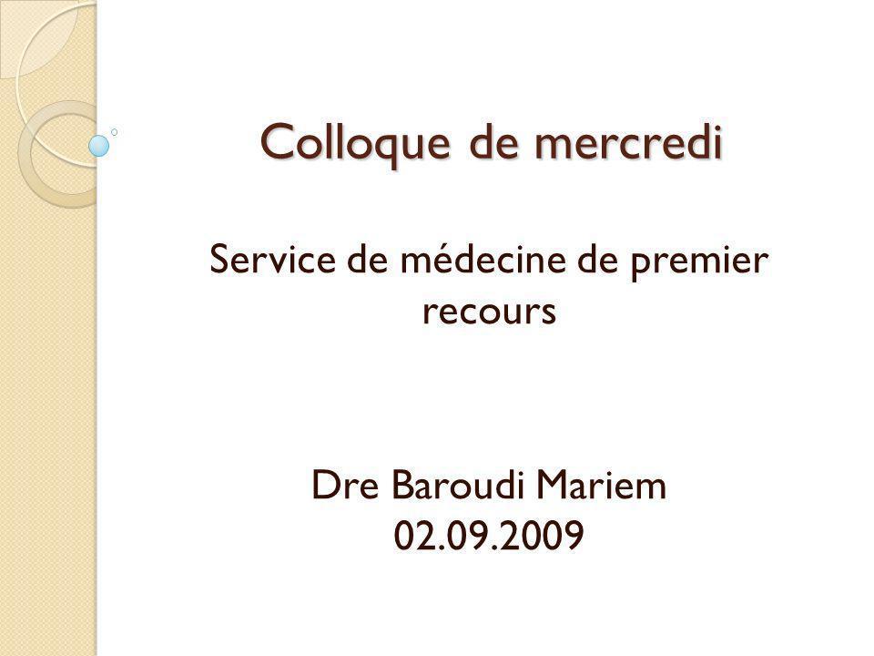 Colloque de mercredi Service de médecine de premier recours Dre Baroudi Mariem 02.09.2009