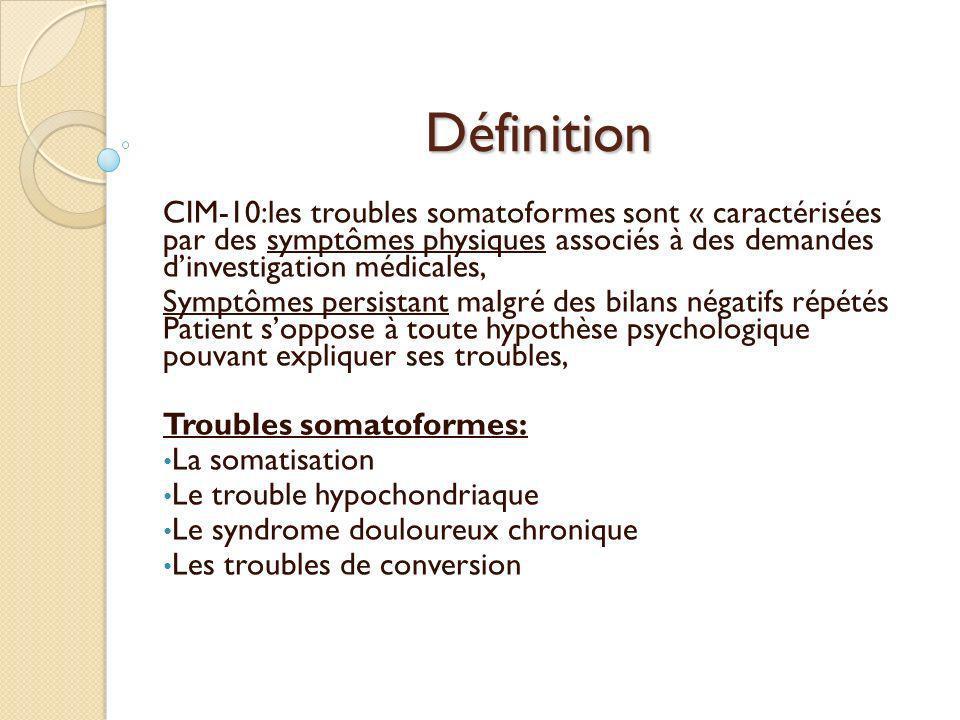 Définition CIM-10:les troubles somatoformes sont « caractérisées par des symptômes physiques associés à des demandes dinvestigation médicales, Symptôm