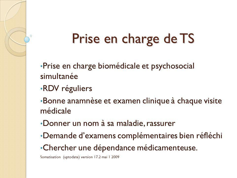 Prise en charge de TS Prise en charge biomédicale et psychosocial simultanée RDV réguliers Bonne anamnèse et examen clinique à chaque visite médicale