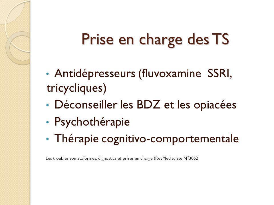 Prise en charge des TS Antidépresseurs (fluvoxamine SSRI, tricycliques) Déconseiller les BDZ et les opiacées Psychothérapie Thérapie cognitivo-comport