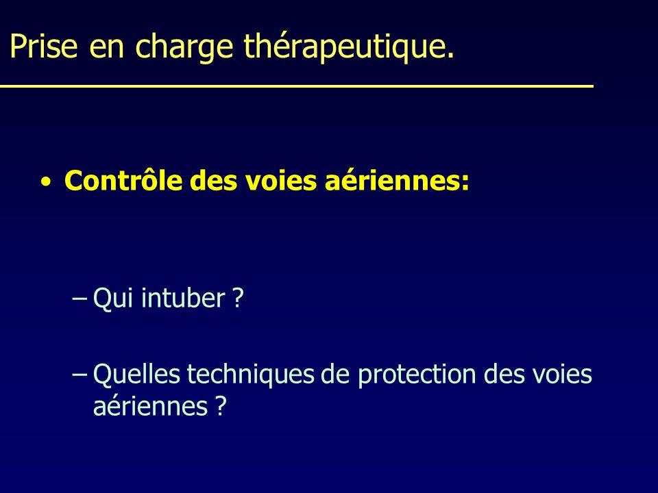 Prise en charge thérapeutique. Contrôle des voies aériennes: –Qui intuber ? –Quelles techniques de protection des voies aériennes ?