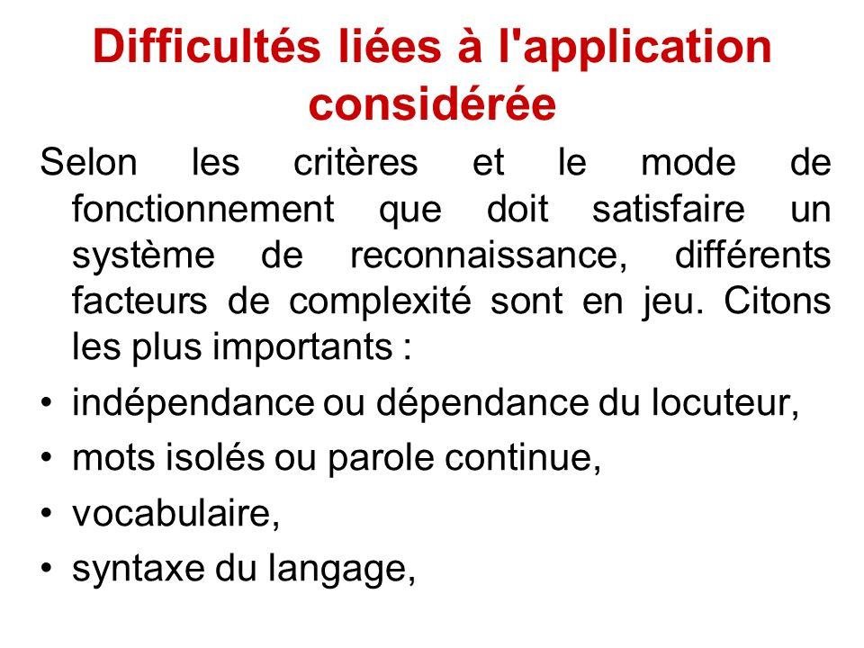 Difficultés liées à l'application considérée Selon les critères et le mode de fonctionnement que doit satisfaire un système de reconnaissance, différe