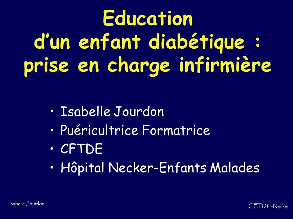 Isabelle Jourdon CFTDE-Necker Hyperglycémies Si le chiffre est supérieur à 1,80 g/l : –Ne rien faire dans limmédiat Si le chiffre est supérieur à 2,50 g/l : –Faire une analyse durines à la recherche dacétone (Kétodiabur test)