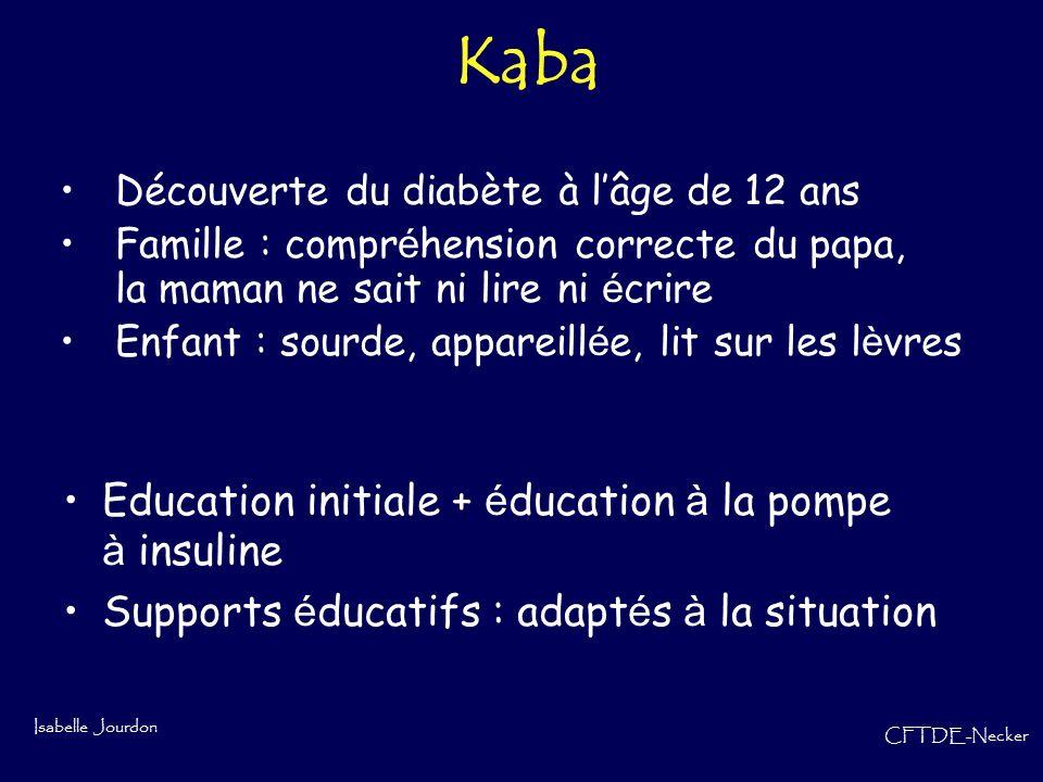 Isabelle Jourdon CFTDE-Necker Kaba Découverte du diabète à lâge de 12 ans Famille : compr é hension correcte du papa, la maman ne sait ni lire ni é cr