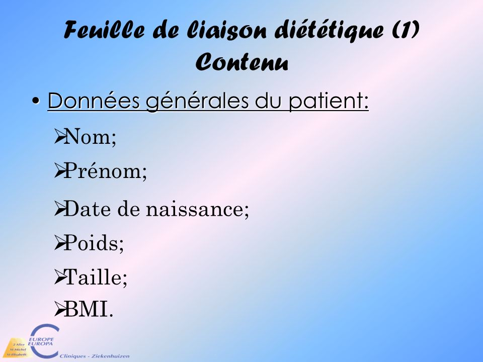 Feuille de liaison diététique (1) Contenu Données générales du patient:Données générales du patient: BMI. Taille; Poids; Date de naissance; Prénom; No