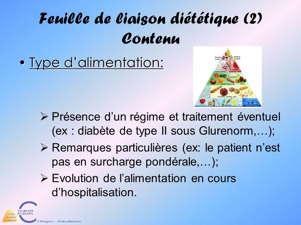 Feuille de liaison diététique (2) Contenu Type dalimentation:Type dalimentation: Présence dun régime et traitement éventuel (ex : diabète de type II s