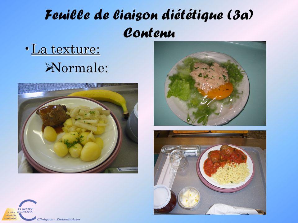 Feuille de liaison diététique (3a) Contenu La texture:La texture: Normale: