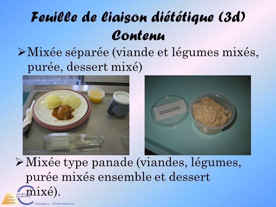 Feuille de liaison diététique (3d) Contenu Mixée séparée (viande et légumes mixés, purée, dessert mixé) Mixée type panade (viandes, légumes, purée mix
