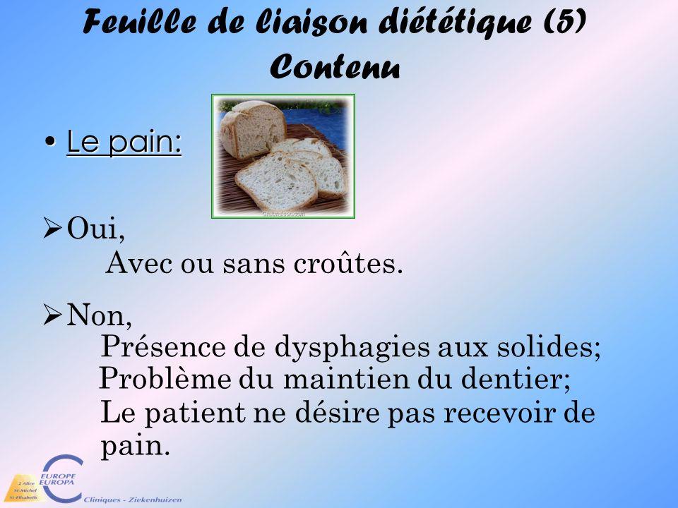 Feuille de liaison diététique (5) Contenu Le pain:Le pain: Oui, Non, Avec ou sans croûtes. Le patient ne désire pas recevoir de pain. Problème du main
