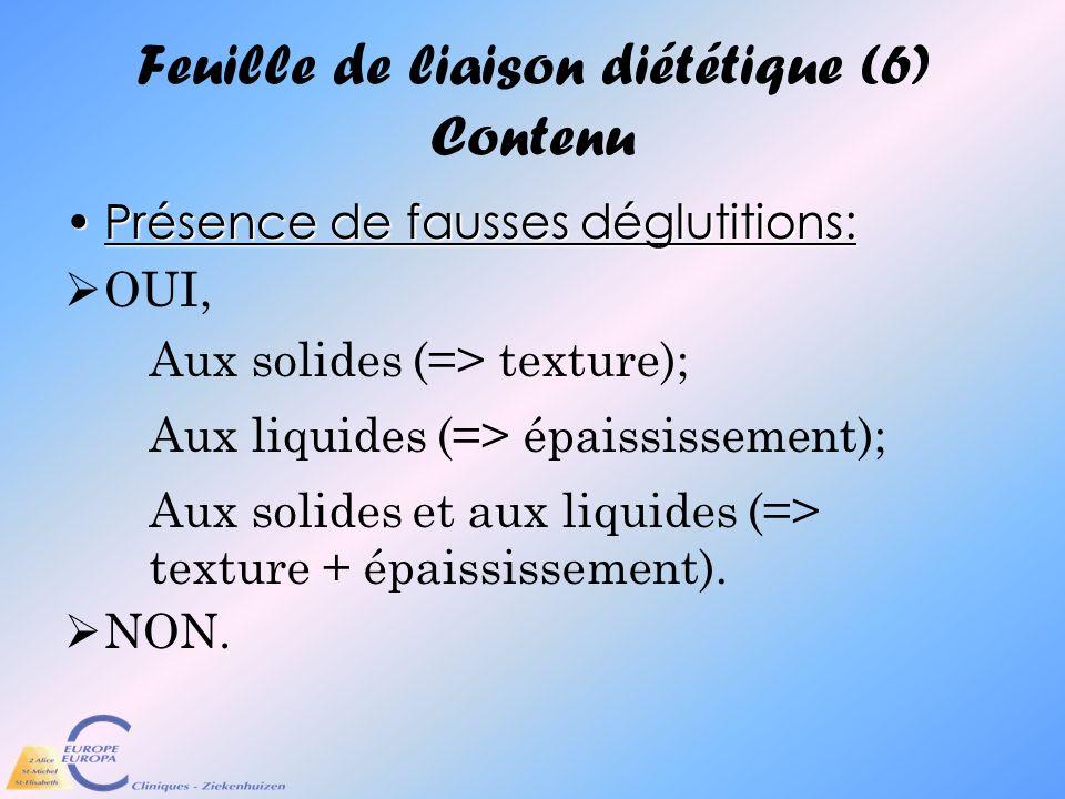 Feuille de liaison diététique (6) Contenu Présence de fausses déglutitions:Présence de fausses déglutitions: OUI, NON. Aux solides et aux liquides (=>
