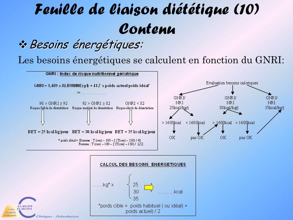 Feuille de liaison diététique (10) Contenu Besoins énergétiques: Besoins énergétiques: Les besoins énergétiques se calculent en fonction du GNRI: