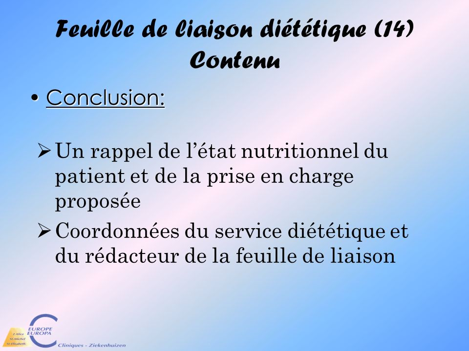Feuille de liaison diététique (14) Contenu Conclusion:Conclusion: Un rappel de létat nutritionnel du patient et de la prise en charge proposée Coordon