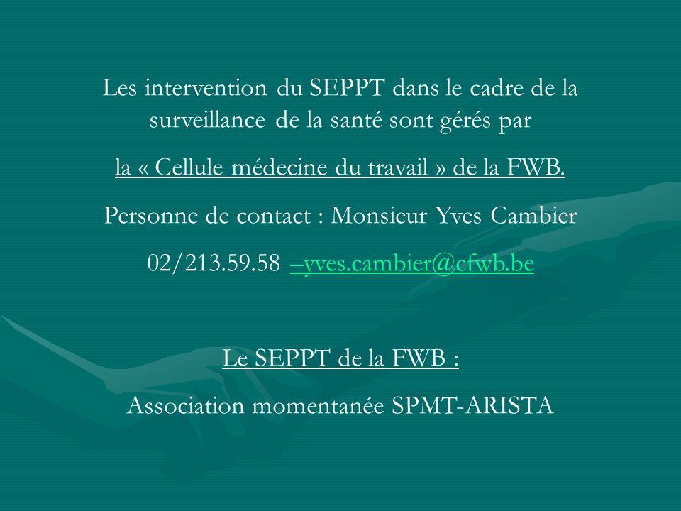 Les intervention du SEPPT dans le cadre de la surveillance de la santé sont gérés par la « Cellule médecine du travail » de la FWB. Personne de contac