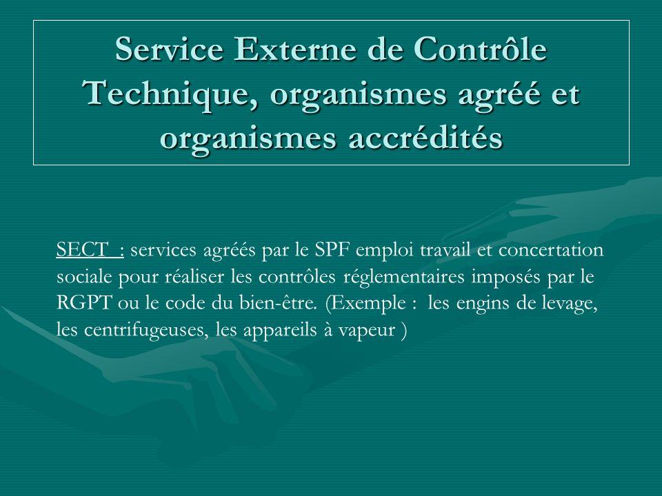 Service Externe de Contrôle Technique, organismes agréé et organismes accrédités SECT : services agréés par le SPF emploi travail et concertation soci