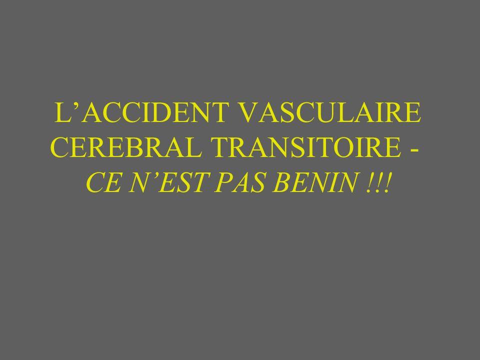 LACCIDENT VASCULAIRE CEREBRAL TRANSITOIRE - CE NEST PAS BENIN !!!