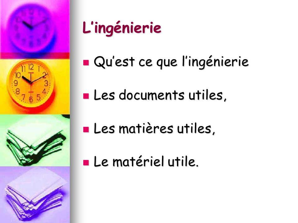 Lingénierie Lingénierie est lensemble des actions qui ont pour but détudier, de concevoir et de réaliser des projets technologiques.