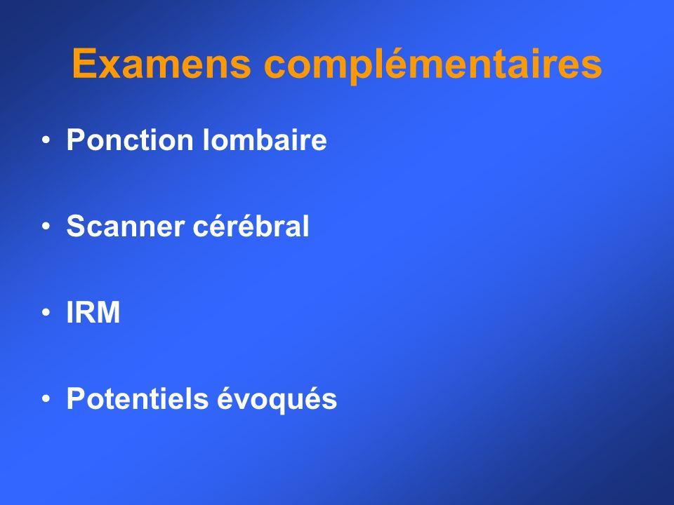 Examens complémentaires Ponction lombaire Scanner cérébral IRM Potentiels évoqués