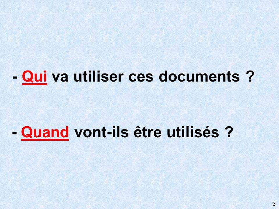 3 - Qui va utiliser ces documents ? - Quand vont-ils être utilisés ?