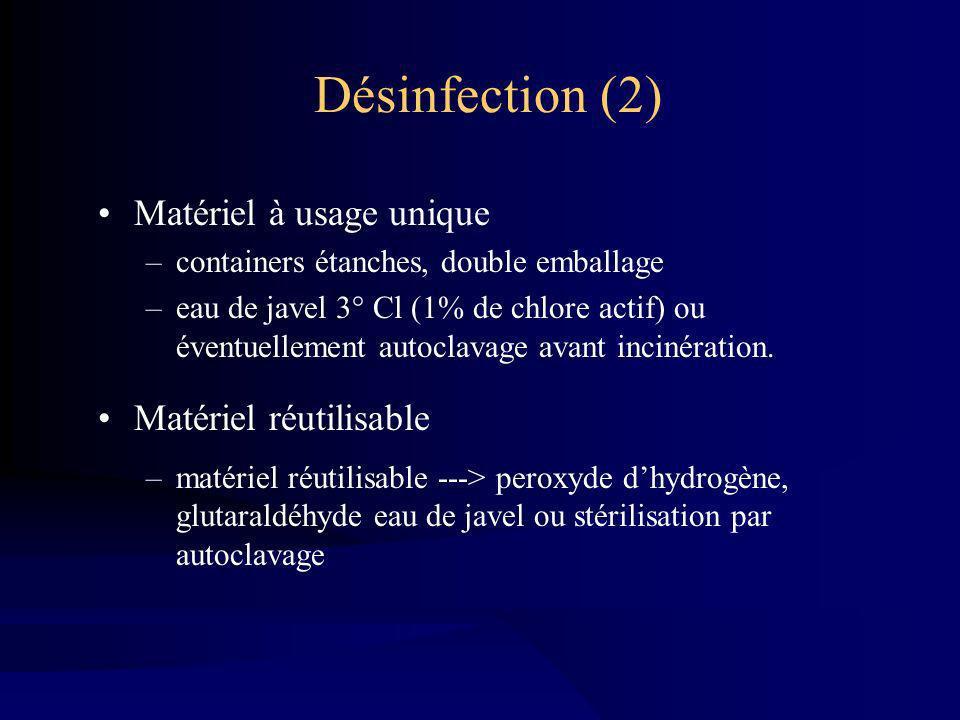 Désinfection (2) Matériel à usage unique –containers étanches, double emballage –eau de javel 3° Cl (1% de chlore actif) ou éventuellement autoclavage avant incinération.