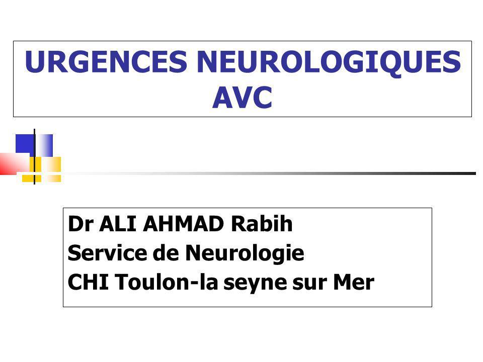 URGENCES NEUROLOGIQUES AVC Dr ALI AHMAD Rabih Service de Neurologie CHI Toulon-la seyne sur Mer