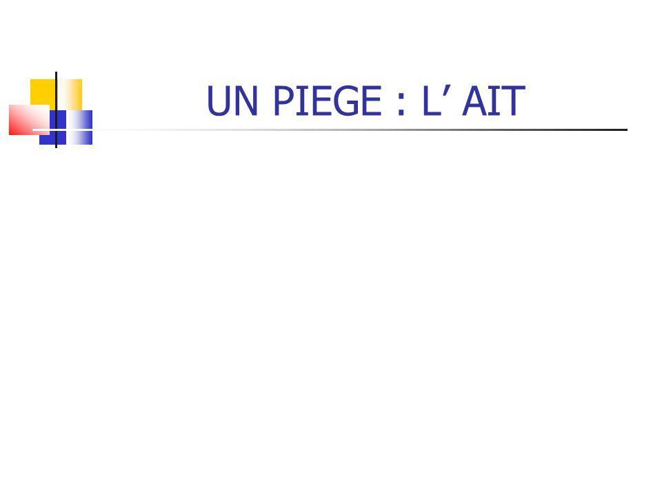 UN PIEGE : L AIT
