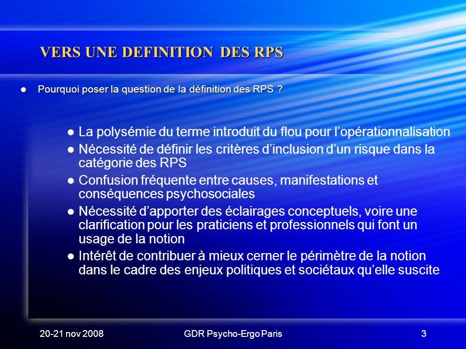 20-21 nov 2008GDR Psycho-Ergo Paris3 VERS UNE DEFINITION DES RPS Pourquoi poser la question de la définition des RPS ? Pourquoi poser la question de l