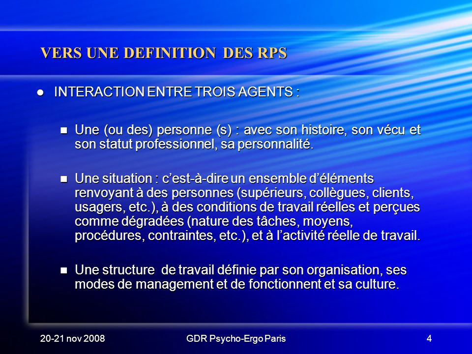 20-21 nov 2008GDR Psycho-Ergo Paris4 VERS UNE DEFINITION DES RPS INTERACTION ENTRE TROIS AGENTS : INTERACTION ENTRE TROIS AGENTS : Une (ou des) person