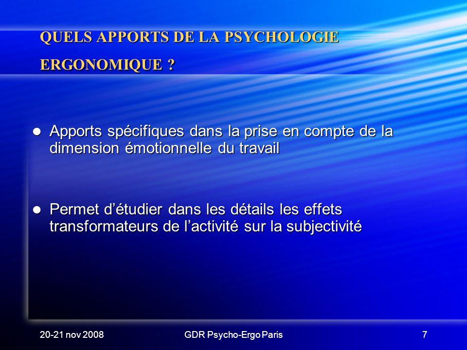 20-21 nov 2008GDR Psycho-Ergo Paris7 QUELS APPORTS DE LA PSYCHOLOGIE ERGONOMIQUE ? Apports spécifiques dans la prise en compte de la dimension émotion