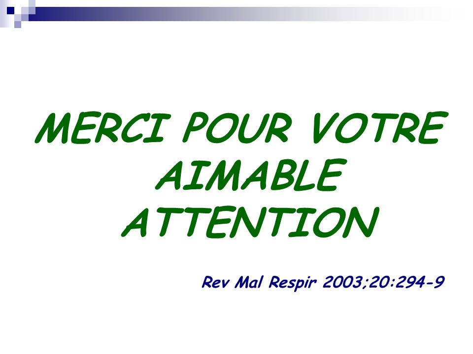 MERCI POUR VOTRE AIMABLE ATTENTION Rev Mal Respir 2003;20:294-9
