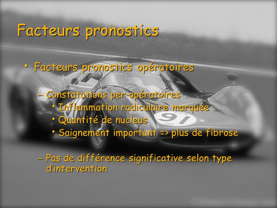 Facteurs pronostics Facteurs pronostics opératoires Facteurs pronostics opératoires – Constatations per-opératoires Inflammation radiculaire marquée I