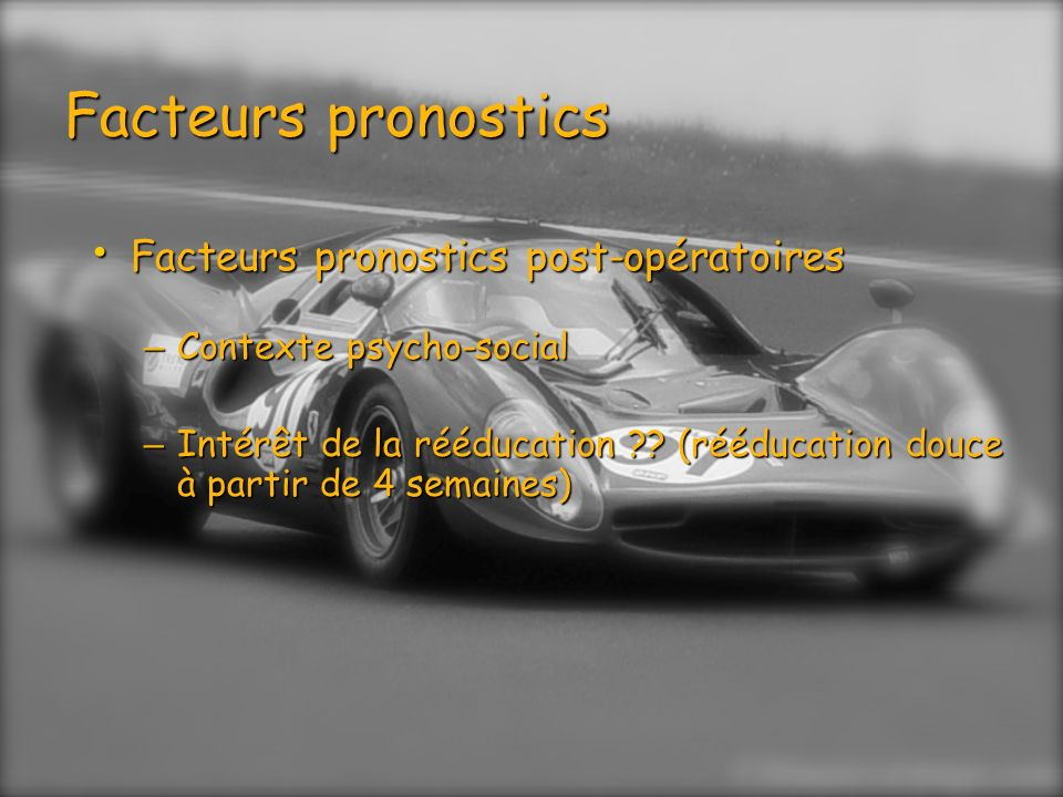 Facteurs pronostics Facteurs pronostics post-opératoires Facteurs pronostics post-opératoires – Contexte psycho-social – Intérêt de la rééducation ??