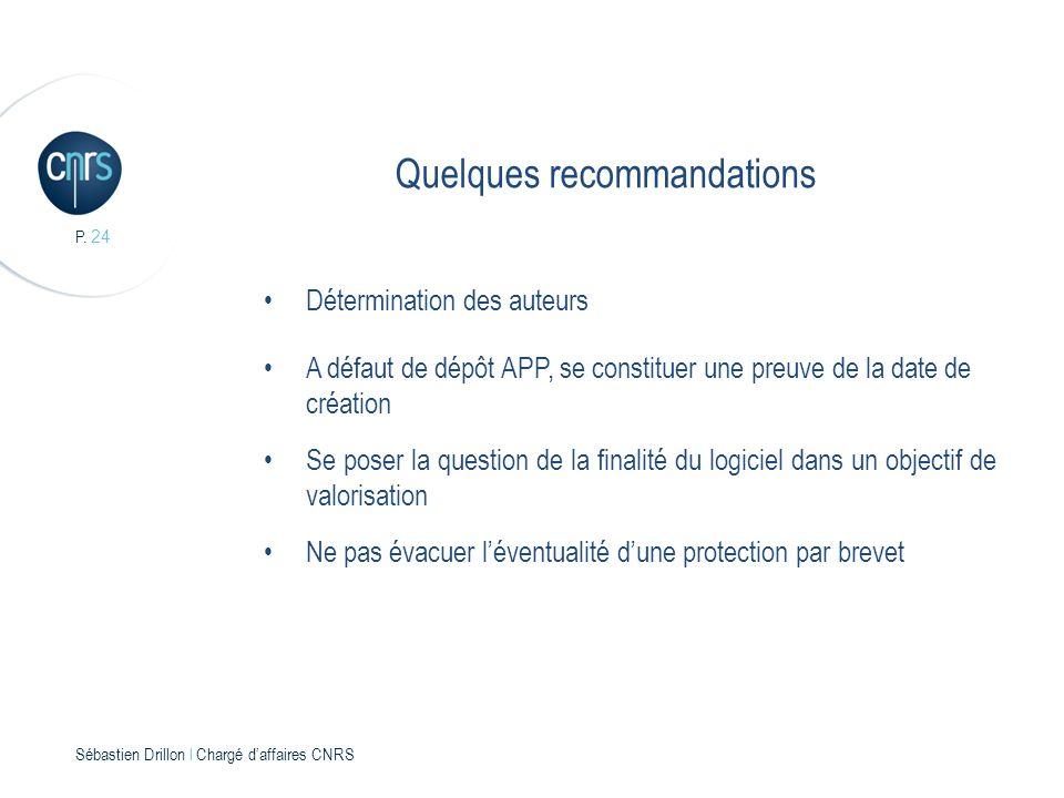 P. 24 Sébastien Drillon l Chargé daffaires CNRS Quelques recommandations Détermination des auteurs A défaut de dépôt APP, se constituer une preuve de