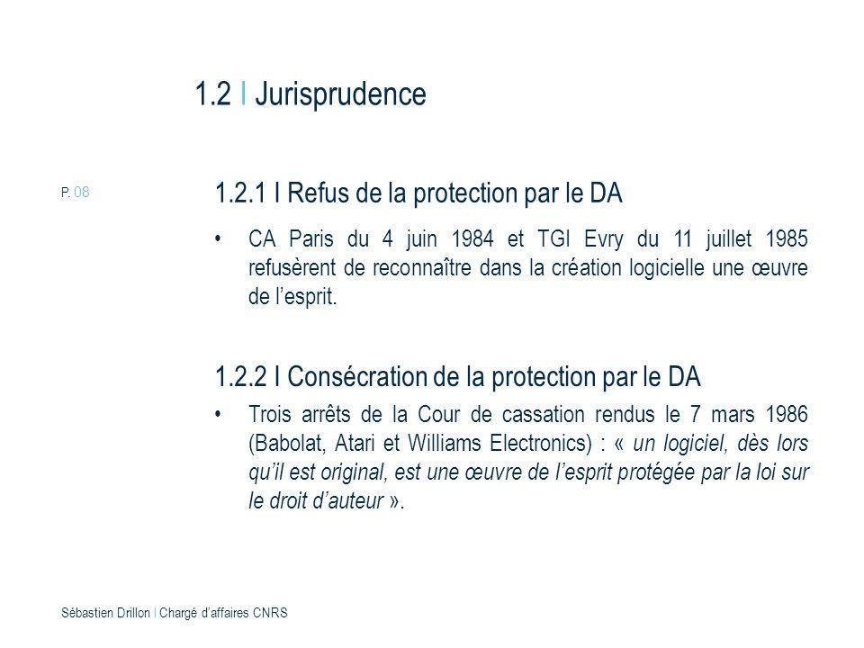P. 08 Sébastien Drillon l Chargé daffaires CNRS 1.2 I Jurisprudence 1.2.1 I Refus de la protection par le DA CA Paris du 4 juin 1984 et TGI Evry du 11