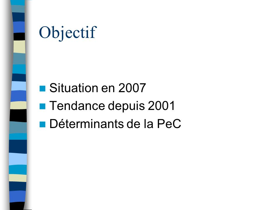 Objectif Situation en 2007 Tendance depuis 2001 Déterminants de la PeC