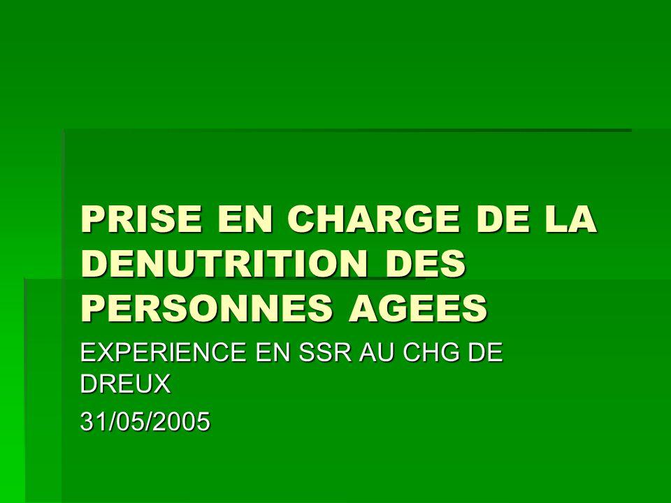 PRISE EN CHARGE DE LA DENUTRITION DES PERSONNES AGEES EXPERIENCE EN SSR AU CHG DE DREUX 31/05/2005