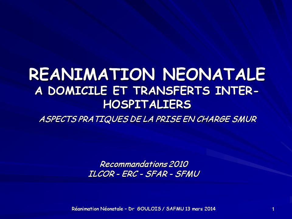 REANIMATION NEONATALE A DOMICILE ET TRANSFERTS INTER- HOSPITALIERS ASPECTS PRATIQUES DE LA PRISE EN CHARGE SMUR Recommandations 2010 ILCOR - ERC - SFA
