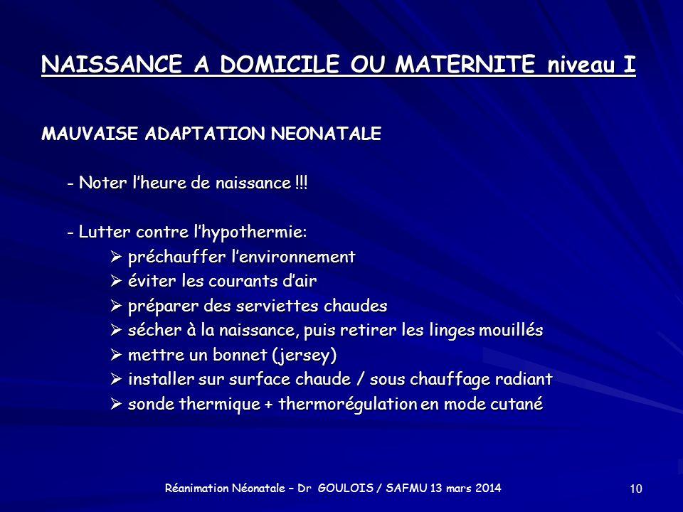 NAISSANCE A DOMICILE OU MATERNITE niveau I MAUVAISE ADAPTATION NEONATALE - Noter lheure de naissance !!! - Lutter contre lhypothermie: préchauffer len