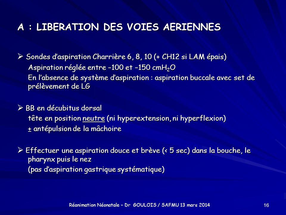 A : LIBERATION DES VOIES AERIENNES Sondes daspiration Charrière 6, 8, 10 (+ CH12 si LAM épais) Sondes daspiration Charrière 6, 8, 10 (+ CH12 si LAM ép